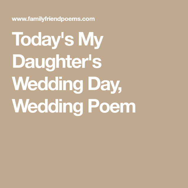 Today S My Daughter S Wedding Day Wedding Poem Wedding Poems Poem To My Daughter To My Daughter