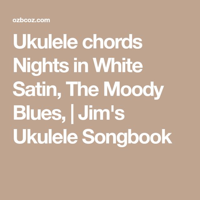 Ukulele chords Nights in White Satin, The Moody Blues, | Jim\'s ...