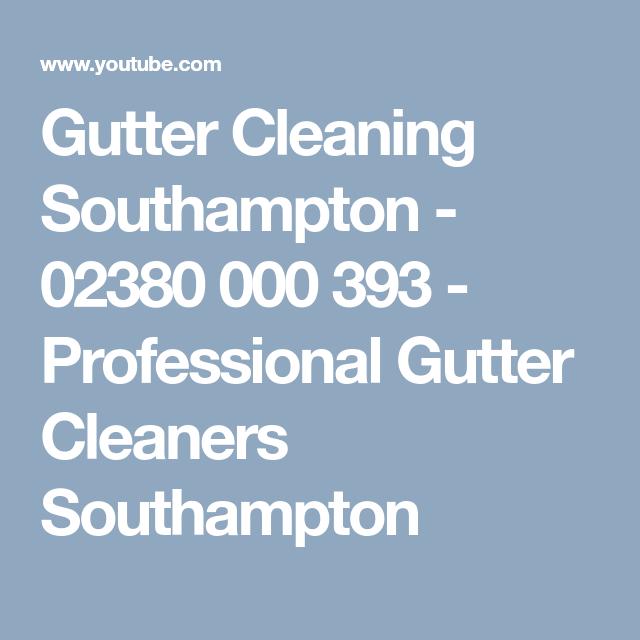 Gutter Cleaning Southampton 02380 000 393 Professional Gutter Cleaners Southampton Cleaning Gutters Gutter Cleaner Gutter