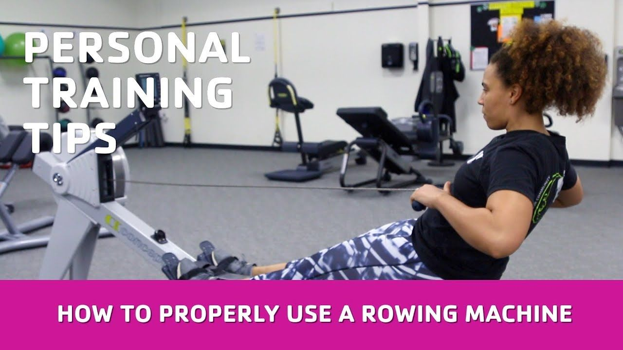 Personal Training Tips How To Properly Use A Rowing Machine Personal Training Rowing Machines Training Tips