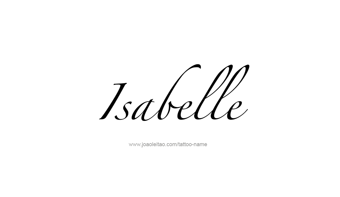 5284e318f Tattoo Design Name Isabelle Isabelle Name, Name Tattoo Designs, Human Babies,  Name Tattoos
