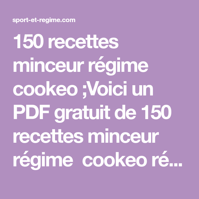 150 recettes minceur régime cookeo ;Voici un PDF gratuit de 150 recettes  minceur régime cookeo