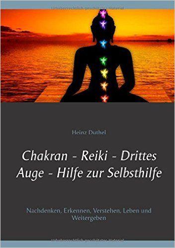Chakran - Reiki - Drittes Auge . Hilfe zur Selbsthilfe: Nachdenken, erkennen, verstehen, leben und weitergeben http://dld.bz/e63TY