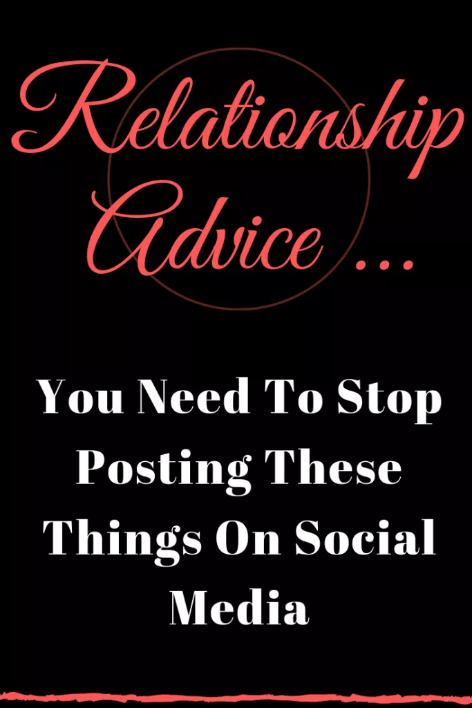 You Need To Stop Posting These Things On Social Media Buzz Catalogs Relationship Relationsh Rebound Relationship Relationship Relationship Goals Boyfriends
