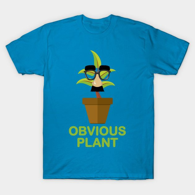 Obvious Plant Sometimes A Dad Joke Or Silly Pun Is The Best Thing To Put A Smile Onto Your Face Buy This Funny T S Funny Tshirts Cool T Shirts Dad Humor