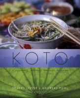 Koto : a culinary journey through Vietnam / Tracey Lister and Andreas Pohl; photographs, Michael Fountoulakis.
