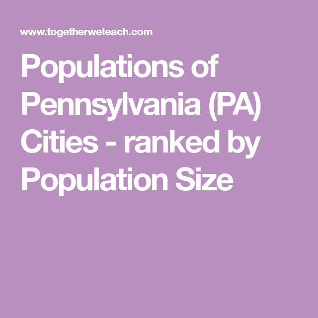 Populations Of Pennsylvania Pa Cities Ranked By Population Size Pennsylvania Ranking City