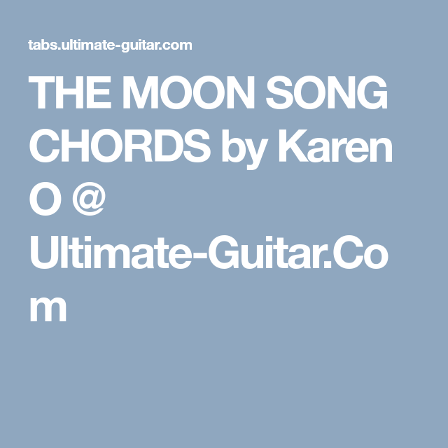 THE MOON SONG CHORDS by Karen O @ Ultimate-Guitar.Com | Chansons 9 ...