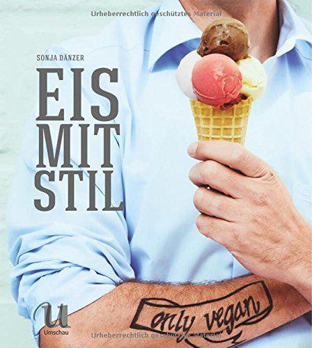 Eis mit Stil: only vegan von Neuer Umschau Buchverlag http://www.amazon.de/dp/3865287484/ref=cm_sw_r_pi_dp_m1r7tb0VXM2JX