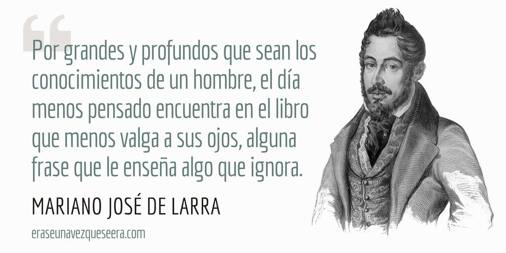Mariano José De Larra Www Eraseunavezqueseera Com Citas De Escritor Clases De Literatura La Escritura Es Cultura