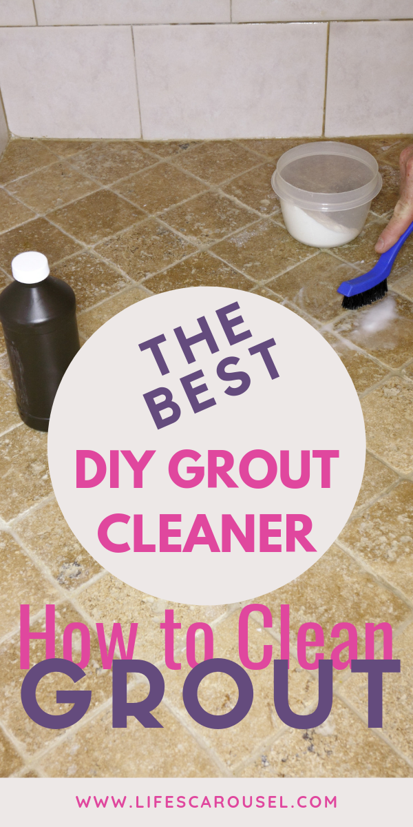 How To Clean Grout The Best Homemade Grout Cleaner Lifes Carousel Grout Cleaner Diy Grout Grout Cleaning Diy