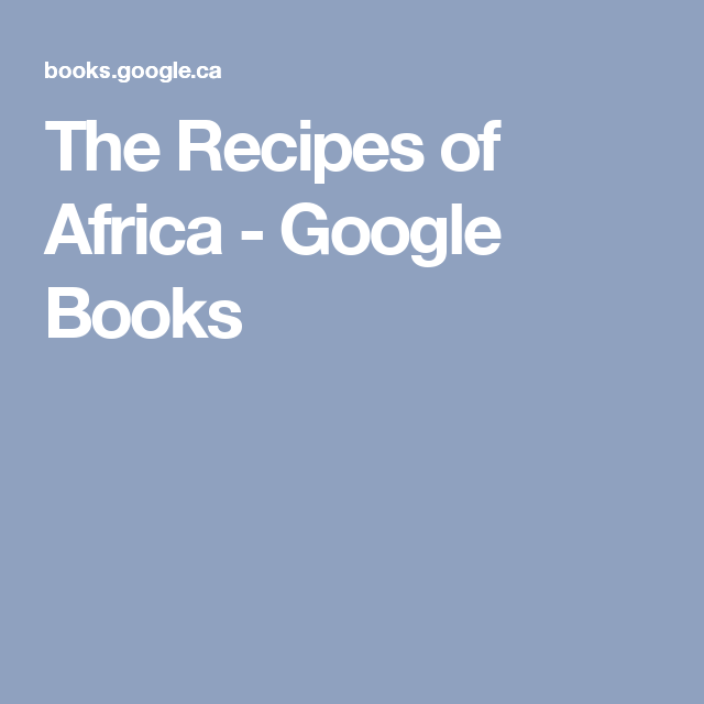The Recipes of Africa - Google Books