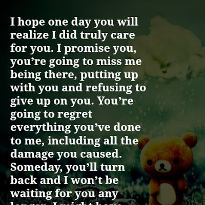 I Hope One Day You Will Realize I Did Truly Care For You I Will Be Ok It Will Be Ok Quotes Realization Quotes