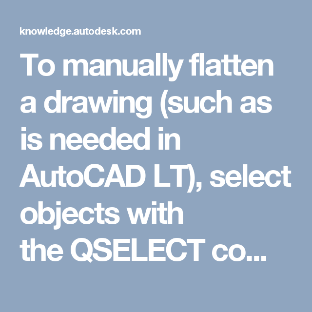 To manually flatten a drawing (such as is needed in AutoCAD LT