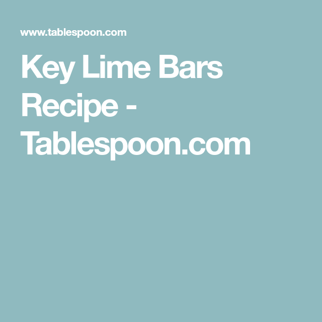 Key Lime Bars Recipe - Tablespoon.com