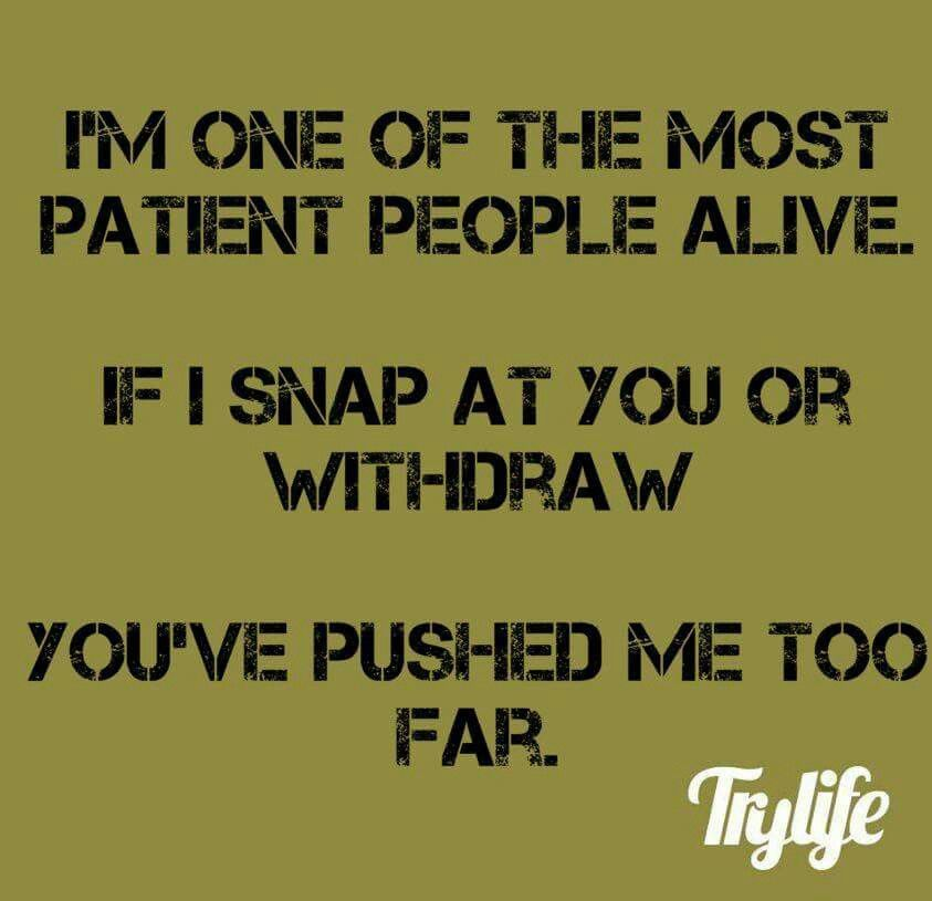Youve Pushed Me Too Far Quotes Quotes Positive Quotes