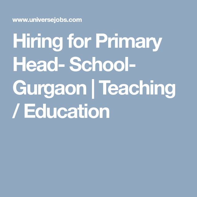 Hiring For Primary Head School Gurgaon Teaching Education