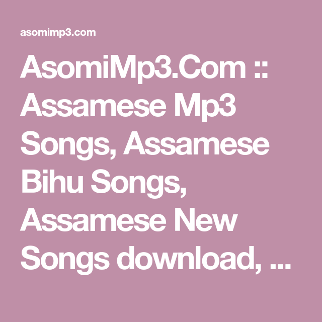 Asomimp3 Com Assamese Mp3 Songs Assamese Bihu Songs Assamese New Songs Download Latest Assamese Mp3 Assamese Old M New Song Download Mp3 Song News Songs