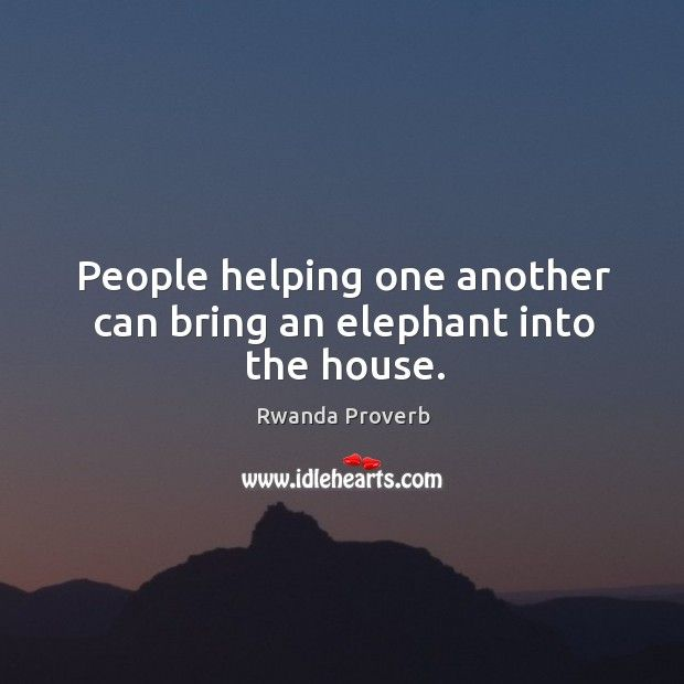 African Roots Quotes: People Helping One Another Can Bring An Elephant Into The