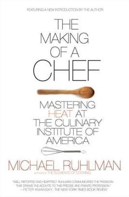 The Making of a Chef: Mastering Heat at the Culinary