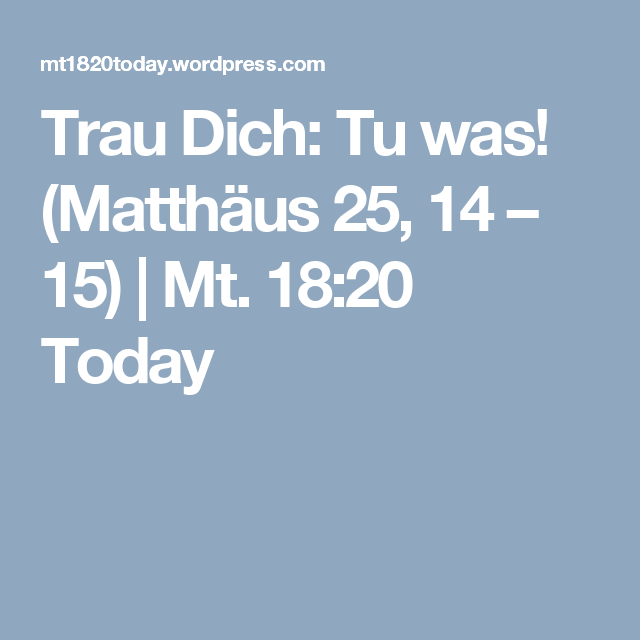 Trau Dich: Tu was! (Matthäus 25, 14 – 15) | Mt. 18:20 Today
