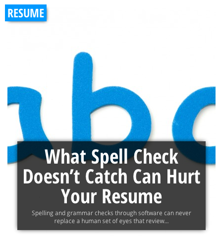 be warned what spell check doesn t catch can hurt your resume
