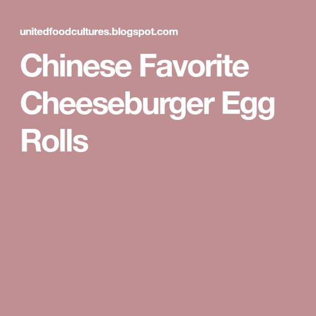 Chinese Favorite Cheeseburger Egg Rolls