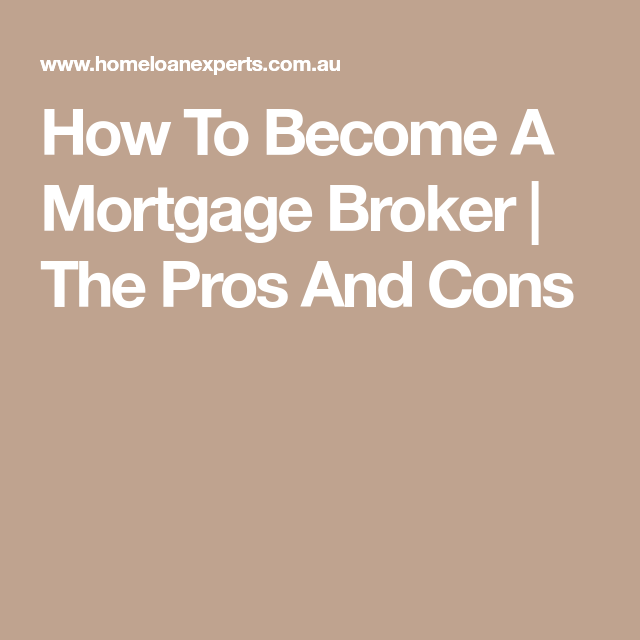 How To Become A Mortgage Broker The Pros And Cons Mortgage