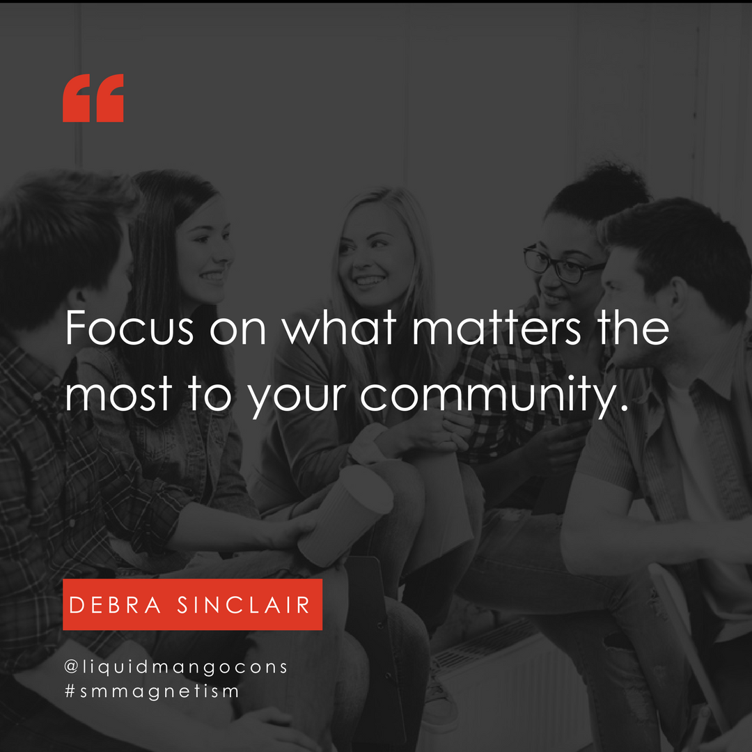 Focus on what matters the most to your community.