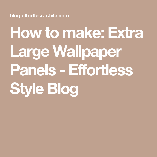 How To Make Extra Large Wallpaper Panels Effortless Style Blog