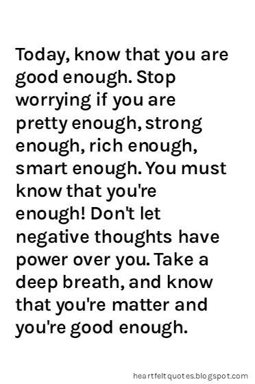 You Are Good Enough Not Good Enough Quotes Enough Is Enough Quotes You Are Enough Quote