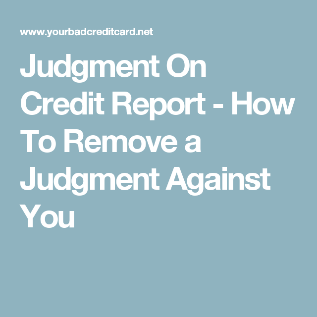 Judgment On Credit Report  How To Remove A Judgment Against You