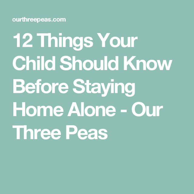 12 Things Your Child Should Know Before Staying Home Alone