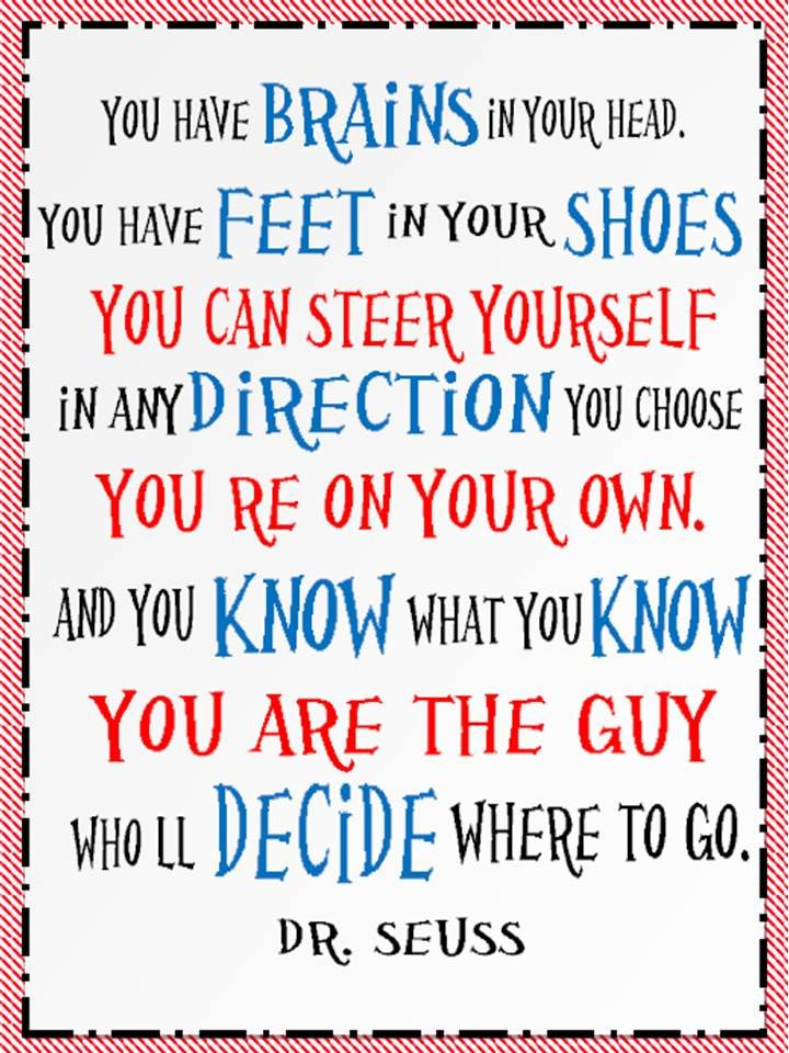 One Willis Family: Dr. Seuss Quote. You have brains in your head ...