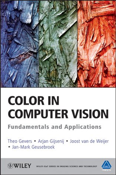 Color In Computer Vision Fundamentals And Applications The Wiley Is T Series In Imaging Science And Technology Book 23 By Theo Gevers Wiley Computer Vision Computer Books Computer Basics