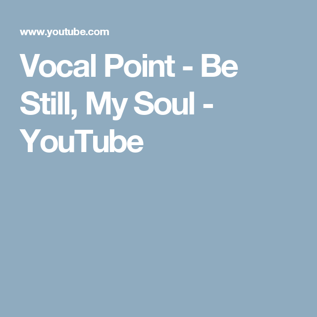 Vocal Point - Be Still, My Soul - YouTube