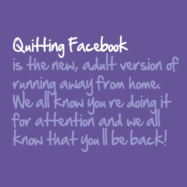 Quitting Facebook Is The New Adult Version Of Running Away From Home We All