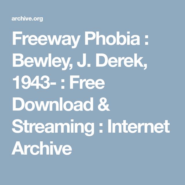 Freeway Phobia : Bewley, J. Derek, 1943- : Free Download & Streaming : Internet Archive