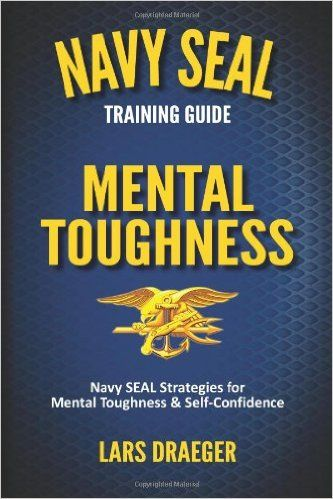 How to Be Mentally Tough Like a Navy Seal - Examined Existence