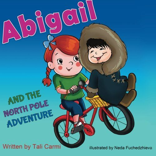 Abigail and the North Pole Adventure (Explore the World kids book collection) (Volume 3) by Tali Carmi http://www.amazon.com/dp/1507840284/ref=cm_sw_r_pi_dp_JGyGwb1GKQKTK