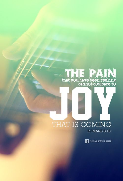 For I reckon that the sufferings of this present time are not worthy to be compared with the glory which shall be revealed in us. -Romans 8:18...http://ibibleverses.christianpost.com/?p=76895  #pain #joy #Romans