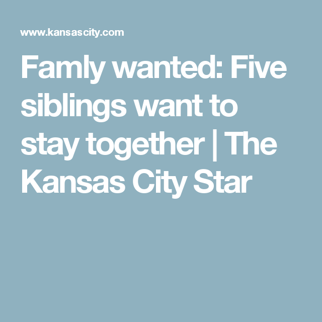Family Wanted Five Siblings Want To Stay Together Siblings Kansas City Family