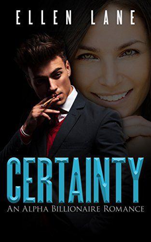 Certainty: An Alpha Billionaire Romance (Contemporary Billionaire