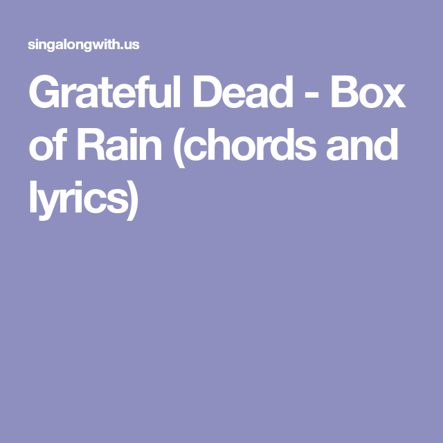 Grateful Dead - Box of Rain (chords and lyrics) | love | Pinterest ...