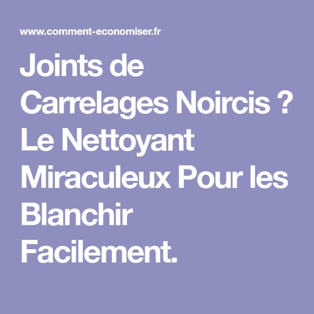 Joints De Carrelage Noircis Le Nettoyant Miraculeux Pour Les Blanchir Facilement Blanchir Joints Carrelage Nettoyer Joints Carrelage Et Carrelage