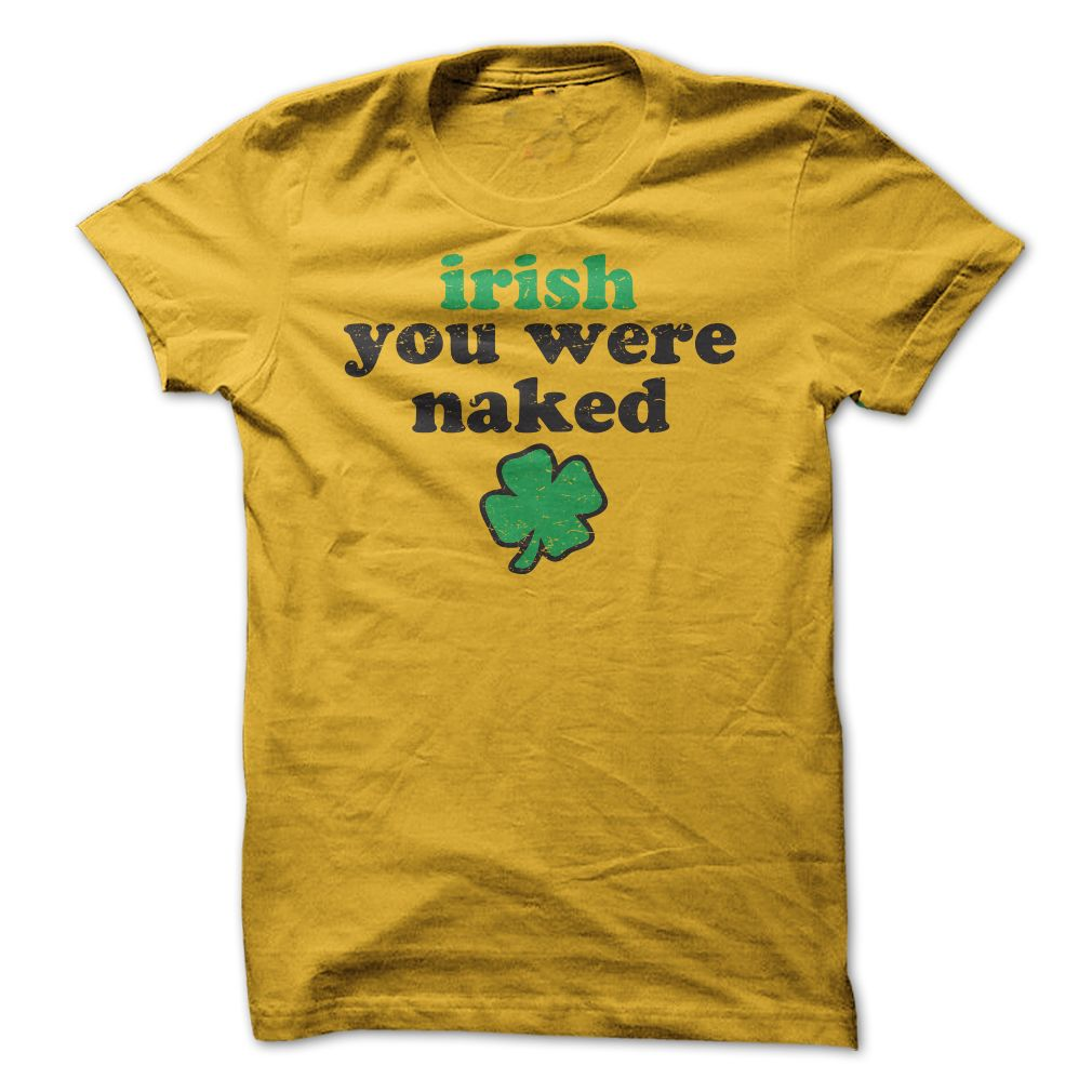 Irish you were naked T-Shirts, Hoodies. CHECK PRICE ==►…