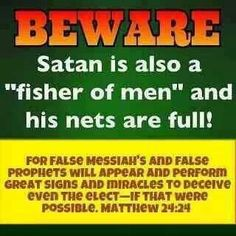 Satan is a fisher of men the Holy Bible is your weapon nothing else study that doctrine so you don't get deceived. Ppl/priests will lead you astray.