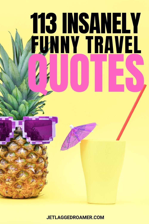 113 Funny Travel Quotes In 2020 Funny Travel Quotes Travel Quotes Best Travel Quotes