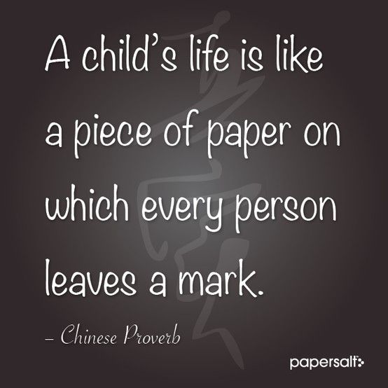 """""""A child's life is like a piece of paper on which every person leaves a mark."""" Chinese Proverb. #parenting"""