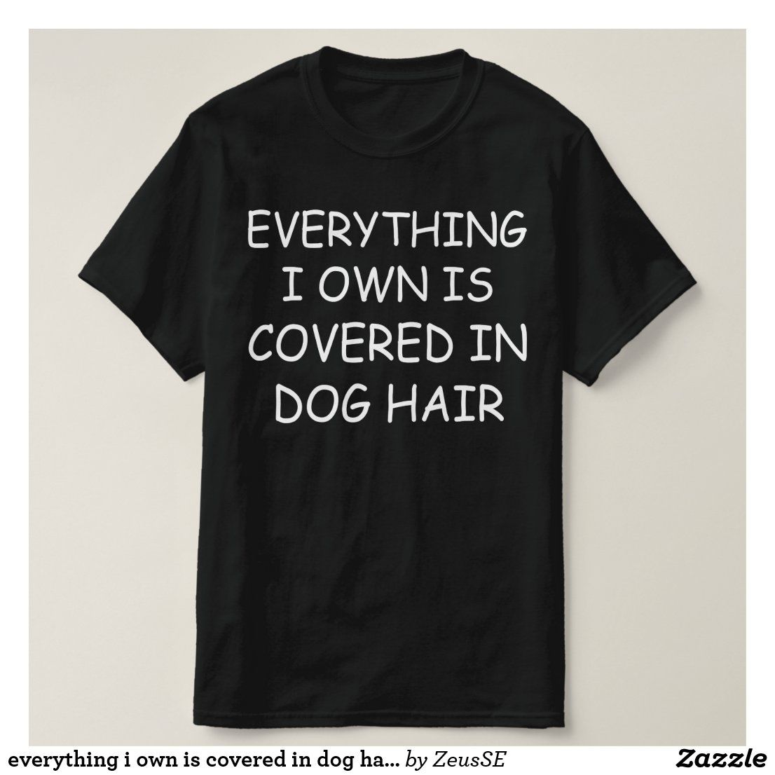 everything i own is covered in dog hair TShirt Zazzle